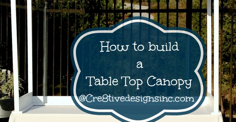 How to build a table top canopy